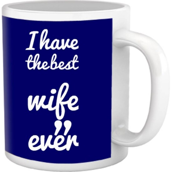 "Fantaboy  ""I Have The Best Wife Ever"" Printed Coffee Mug"