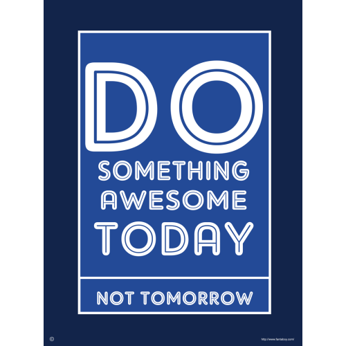 Fantaboy  Do Something Awesome Today Not Tomorrow Printed Poster (12 x 18)