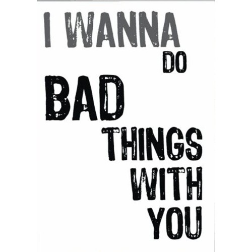Fantaboy I Wanna Do Bad Things Funny Quote Print Poster (12 x 18)