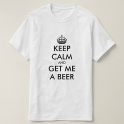057fe559 ... Fantaboy Funny Keep Calm And Get Me A Beer Print T-shirt