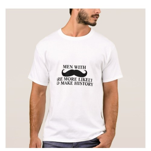 Fantaboy Mustache Men Makes History Funny Quote Print T shirt