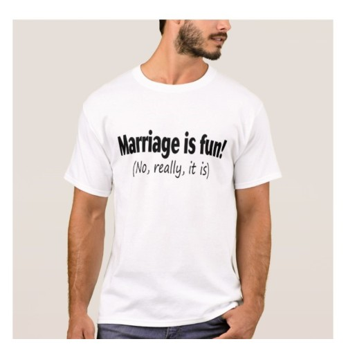 Fantaboy Marriage is Fun No Really T shirt - Funny Marriage Quote T-shirt
